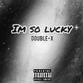 I'm So Lucky-DOUBLE-X-Jz