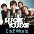 End Of The World-Before You Exit