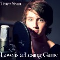 Love Is A Losing Game-Troye Sivan
