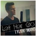Let Her Go-Tyler Ward