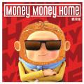 Money Money Home