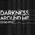 Darkness Around Me-SwagKelly