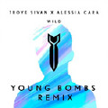 WILD (Young Bombs Remix)-YOUNG BOMBS;Troye Sivan;Alessia Cara