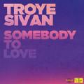 Somebody To Love-Troye Sivan