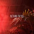 Nothing On You--RedXxxxxx