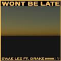 Won't Be Late-Swae Lee;Drake